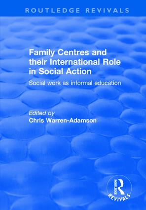 Family Centres and their International Role in Social Action: Social Work as Informal Education, 1st Edition (Hardback) book cover