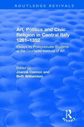 Art, Politics and Civic Religion in Central Italy, 1261–1352: Essays by Postgraduate Students at the Courtauld Institute of Art, 1st Edition (Hardback) book cover