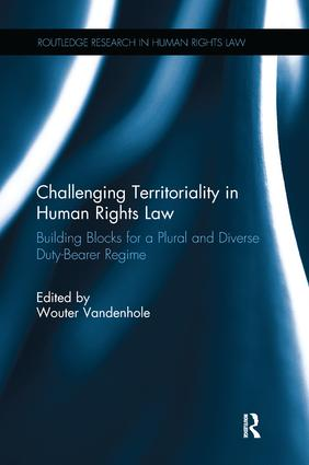 Challenging Territoriality in Human Rights Law: Building Blocks for a Plural and Diverse Duty-Bearer Regime book cover