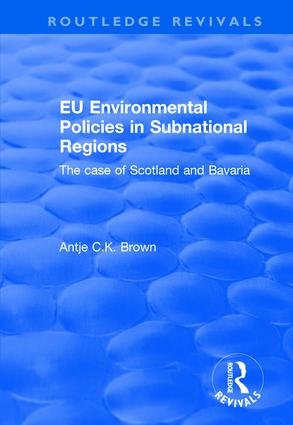EU Environmental Policies in Subnational Regions: The Case of Scotland and Bavaria, 1st Edition (e-Book) book cover