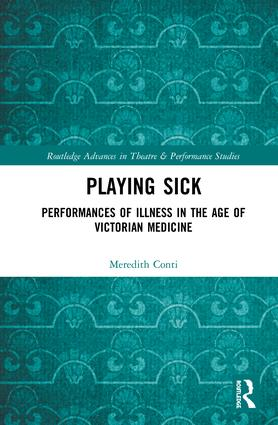 Playing Sick: Performances of Illness in the Age of Victorian Medicine book cover