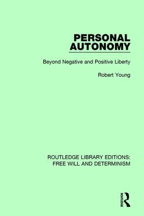 Personal Autonomy: Beyond Negative and Positive Liberty book cover