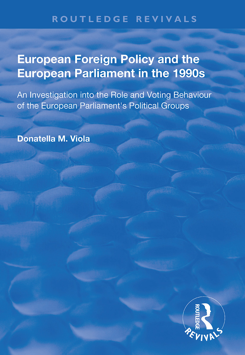 European Foreign Policy and the European Parliament in the 1990s: An Investigation into the Role and Voting Behaviour of the European Parliament's Political Groups book cover