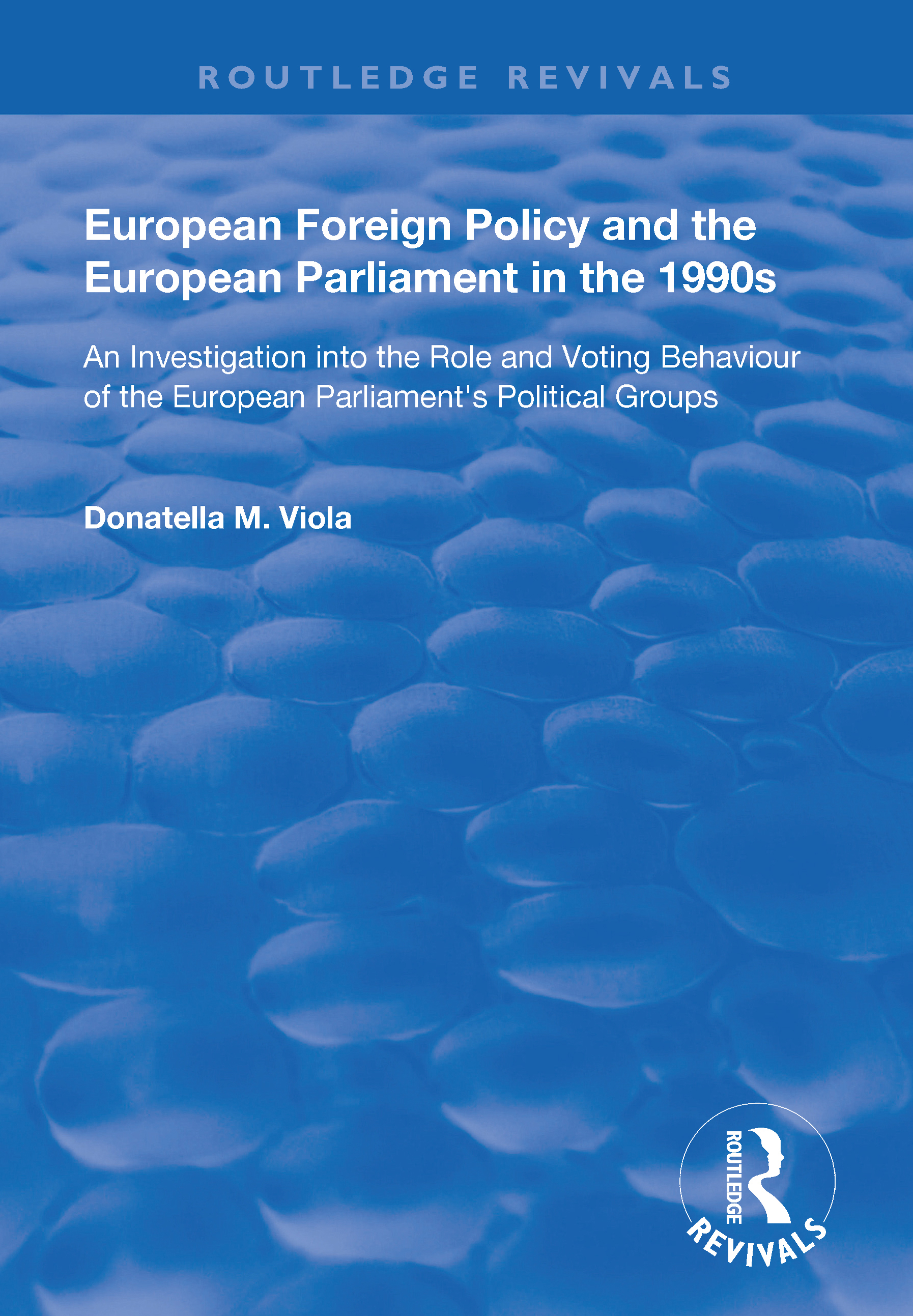 European Foreign Policy and the European Parliament in the 1990s: An Investigation into the Role and Voting Behaviour of the European Parliament's Political Groups, 1st Edition (Hardback) book cover