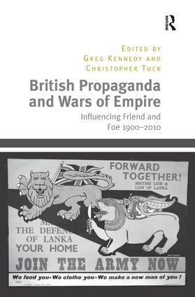 British Propaganda and Wars of Empire: Influencing Friend and Foe 1900–2010 book cover