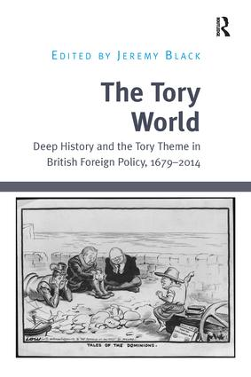 The Tory World: Deep History and the Tory Theme in British Foreign Policy, 1679-2014, 1st Edition (Paperback) book cover
