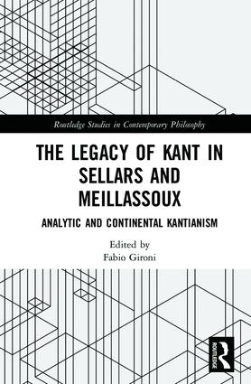 The Legacy of Kant in Sellars and Meillassoux: Analytic and Continental Kantianism book cover