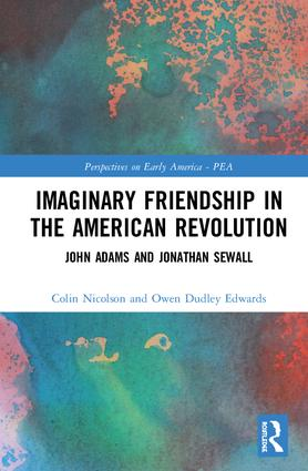 Imaginary Friendship in the American Revolution: John Adams and Jonathan Sewall, 1st Edition (Hardback) book cover