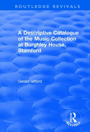 A Descriptive Catalogue of the Music Collection at Burghley House, Stamford