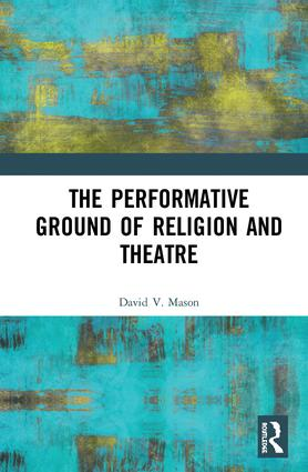The Performative Ground of Religion and Theatre book cover