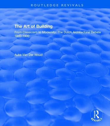 The Art of Building: International Ideas, Dutch Debate 1840-1900: International Ideas, Dutch Debate 1840-1900, 1st Edition (e-Book) book cover