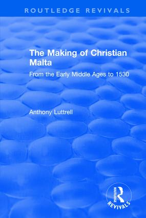 The Making of Christian Malta: From the Early Middle Ages to 1530 book cover