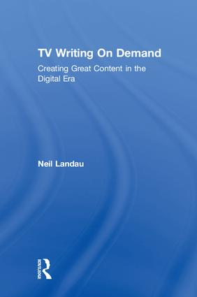 TV Writing On Demand: Creating Great Content in the Digital Era book cover