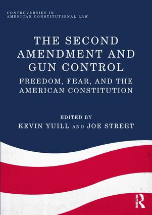 The Second Amendment and Gun Control: Freedom, Fear, and the American Constitution book cover