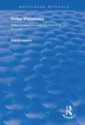 Dollar Diplomacy: United States Economic Assistance to Latin America, 1st Edition (Hardback) book cover