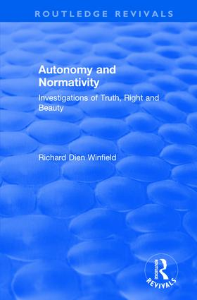 Autonomy and Normativity: Investigations of Truth, Right and Beauty, 1st Edition (Hardback) book cover