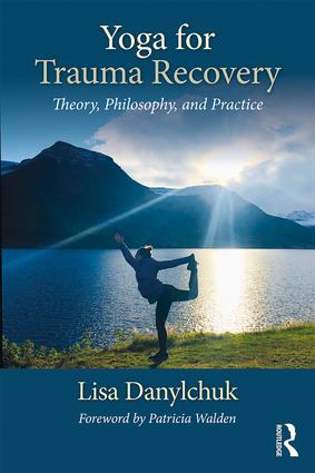Yoga for Trauma Recovery: Theory, Philosophy, and Practice book cover
