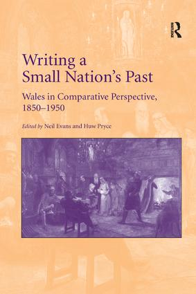 Writing a Small Nation's Past: Wales in Comparative Perspective, 1850–1950, 1st Edition (Paperback) book cover