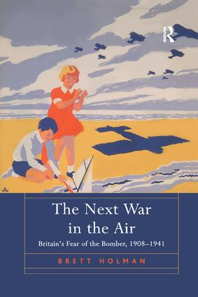 The Next War in the Air: Britain's Fear of the Bomber, 1908–1941 book cover