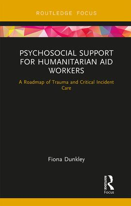 Psychosocial Support for Humanitarian Aid Workers: A Roadmap of Trauma and Critical Incident Care book cover