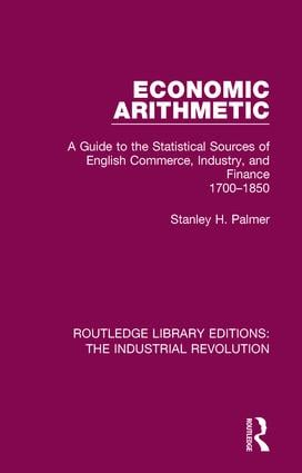 Economic Arithmetic: A Guide to the Statistical Sources of English Commerce, Industry, and Finance, 1700-1850, 1st Edition (Paperback) book cover