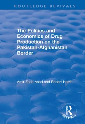 The Politics and Economics of Drug Production on the Pakistan-Afghanistan Border: 1st Edition (Hardback) book cover