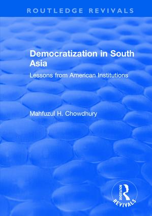 Democratization in South Asia: Lessons from American Institutions, 1st Edition (Hardback) book cover
