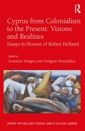 Cyprus from Colonialism to the Present: Visions and Realities: Essays in Honour of Robert Holland book cover