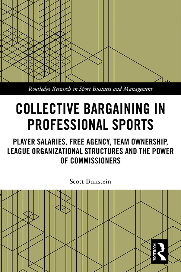 Collective Bargaining in Professional Sports: Player Salaries, Free Agency, Team Ownership, League Organizational Structures and the Power of Commissioners, 1st Edition (Hardback) book cover