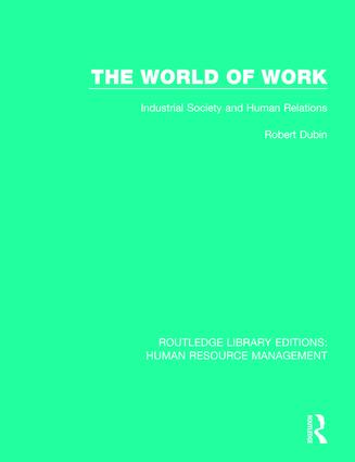 The World of Work: Industrial Society and Human Relations book cover