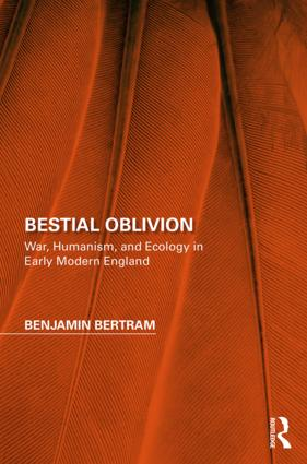 Bestial Oblivion: War, Humanism, and Ecology in Early Modern England, 1st Edition (Hardback) book cover