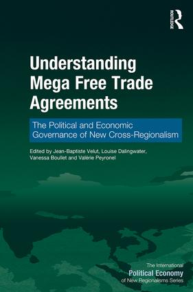 Understanding Mega Free Trade Agreements: The Political and Economic Governance of New Cross-Regionalism book cover