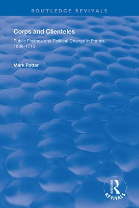 Corps and Clienteles: Public Finance and Political Change in France, 1688-1715, 1st Edition (Hardback) book cover