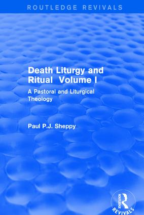 Death Liturgy and Ritual: Volume I: A Pastoral and Liturgical Theology, 1st Edition (Hardback) book cover