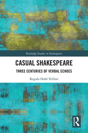 Casual Shakespeare: Three Centuries of Verbal Echoes, 1st Edition (Hardback) book cover