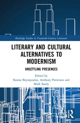 Literary and Cultural Alternatives to Modernism: Unsettling Presences book cover