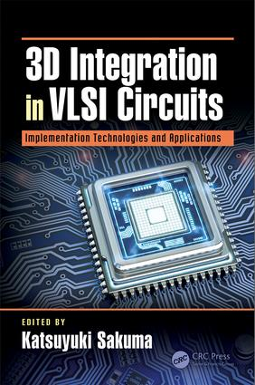 3D Integration in VLSI Circuits: Implementation Technologies and Applications book cover