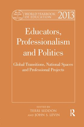 World Yearbook of Education 2013: Educators, Professionalism and Politics: Global Transitions, National Spaces and Professional Projects, 1st Edition (Paperback) book cover