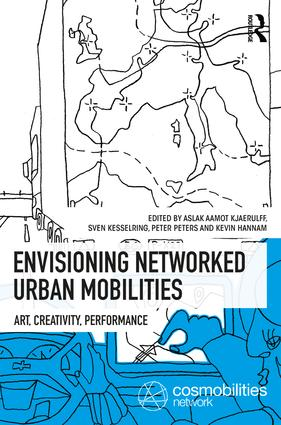 Envisioning Networked Urban Mobilities: Art, Performances, Impacts, 1st Edition (Paperback) book cover