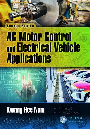 AC Motor Control and Electrical Vehicle Applications: 2nd Edition (Hardback) book cover