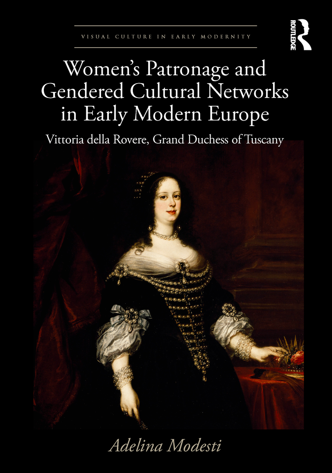 Women's Patronage and Gendered Cultural Networks in Early Modern Europe: Vittoria della Rovere, Grand Duchess of Tuscany book cover