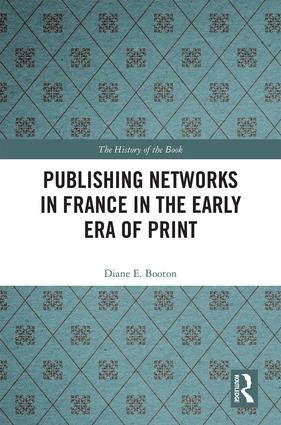 Publishing Networks in France in the Early Era of Print: 1st Edition (Hardback) book cover