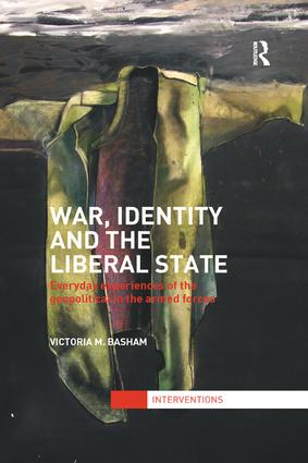 War, Identity and the Liberal State: Everyday Experiences of the Geopolitical in the Armed Forces book cover