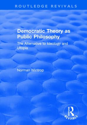 Democratic Theory as Public Philosophy: The Alternative to Ideology and Utopia: The Alternative to Ideology and Utopia, 1st Edition (Hardback) book cover