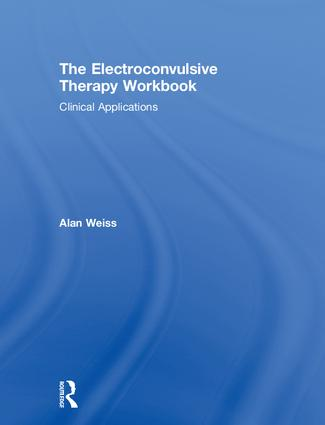 The Electroconvulsive Therapy Workbook: Clinical Applications book cover