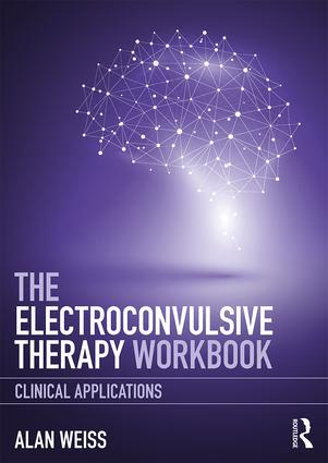 The Electroconvulsive Therapy Workbook: Clinical Applications, 1st Edition (Paperback) book cover