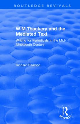 W.M.Thackery and the Mediated Text: Writing for Periodicals in the Mid-Nineteenth Century, 1st Edition (Paperback) book cover