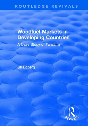 Woodfuel Markets in Developing Countries: A Case Study of Tanzania: A Case Study of Tanzania, 1st Edition (Hardback) book cover