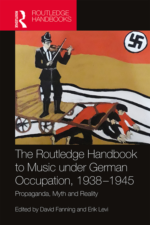 The Routledge Handbook to Music under German Occupation, 1938-1945: Propaganda, Myth and Reality book cover