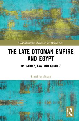 The Late Ottoman Empire and Egypt: Hybridity, Law and Gender (Hardback) book cover